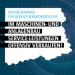 Webinar | Im Maschinen‐ und Anlagenbau Service‐Leistungen offensiv verkaufen | 22.10.2021 | Online/Zoom